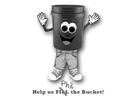 HELP US PHIL FILL  THE BUCKET