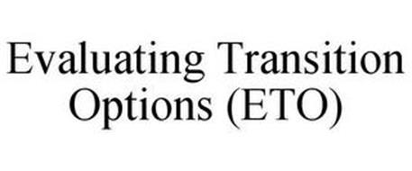 EVALUATING TRANSITION OPTIONS (ETO)