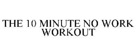 THE 10 MINUTE NO WORK WORKOUT