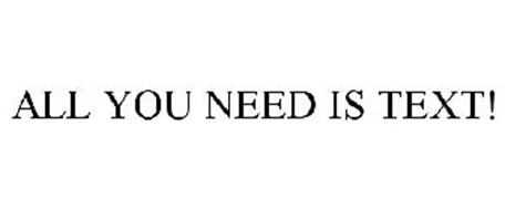 ALL YOU NEED IS TEXT!
