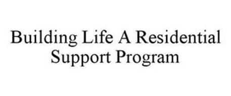 BUILDING LIFE A RESIDENTIAL SUPPORT PROGRAM