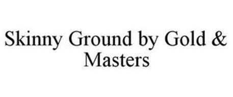 SKINNY GROUND BY GOLD & MASTERS