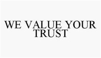 WE VALUE YOUR TRUST