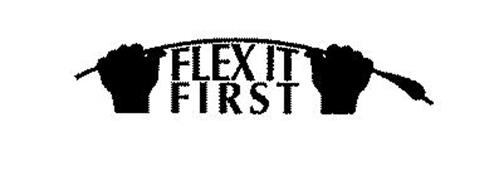 FLEX IT FIRST