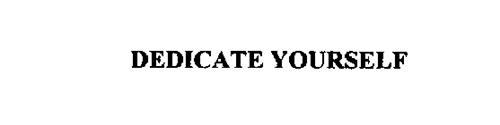 DEDICATE YOURSELF