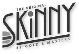 THE ORIGINAL SKINNY BY GOLD & MASTERS