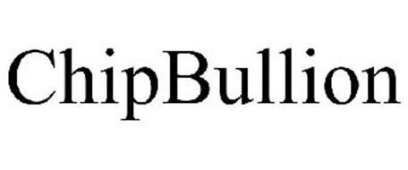 CHIP BULLION