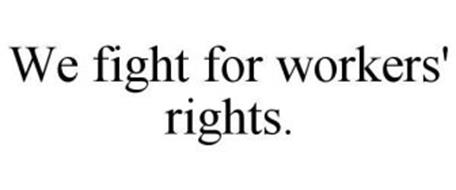 WE FIGHT FOR WORKERS' RIGHTS.