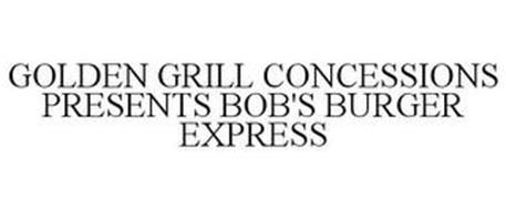 GOLDEN GRILL CONCESSIONS PRESENTS BOB'S BURGER EXPRESS