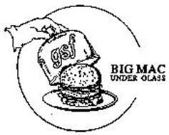 GSF BIG MAC UNDER GLASS