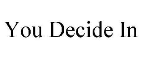 YOU DECIDE IN