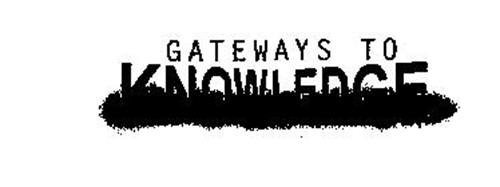 GATEWAYS TO KNOWLEDGE