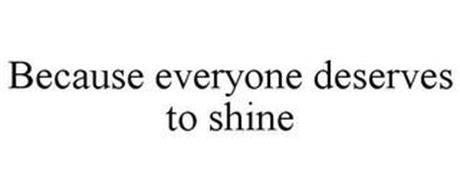 BECAUSE EVERYONE DESERVES TO SHINE