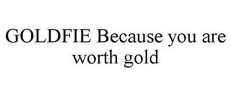 GOLDFIE BECAUSE YOU ARE WORTH GOLD