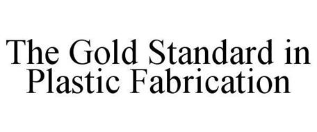 THE GOLD STANDARD IN PLASTIC FABRICATION