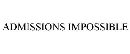 ADMISSIONS IMPOSSIBLE