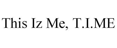 THIS IZ ME, T.I.ME