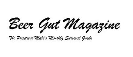 BEER GUT MAGAZINE THE PRACTICAL MALE'S MONTHLY SURVIVAL GUIDE