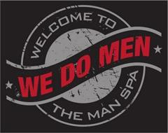 WE DO MEN WELCOME TO THE MAN SPA