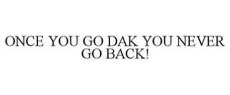 ONCE YOU GO DAK YOU NEVER GO BACK!
