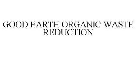 GOOD EARTH ORGANIC WASTE REDUCTION