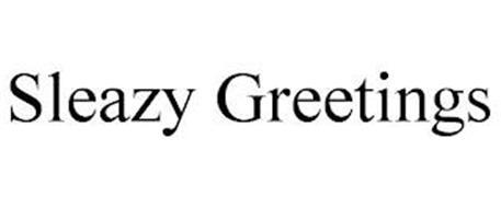SLEAZY GREETINGS
