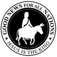 GOOD NEWS FOR ALL NATIONS JESUS IS THE KING