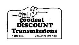 GOODEAL DISCOUNT TRANSMISSIONS A GOOD DEAL.............AND A GOOD DEAL MORE