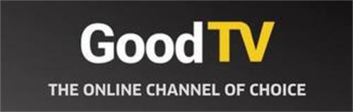 GOODTV THE ONLINE CHANNEL OF CHOICE