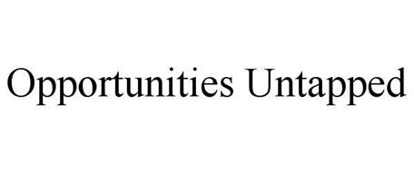OPPORTUNITIES UNTAPPED