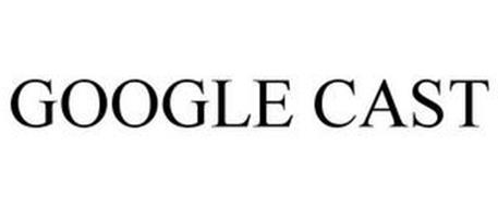 GOOGLE CAST