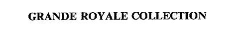 GRANDE ROYALE COLLECTION