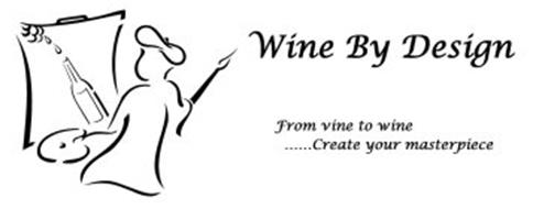 WINE BY DESIGN FROM VINE TO WINE ...CREATE YOUR MASTERPIECE