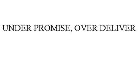 UNDER PROMISE, OVER DELIVER