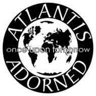 ATLANTIS ADORNED ONCE UPON TOMORROW