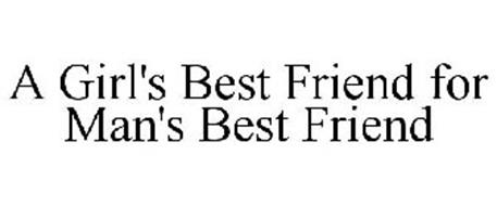A GIRL'S BEST FRIEND FOR MAN'S BEST FRIEND