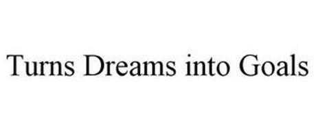 TURNS DREAMS INTO GOALS