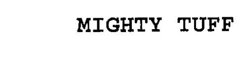 MIGHTY TUFF