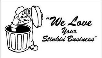 """""""WE LOVE YOUR STINKIN' BUSINESS"""""""