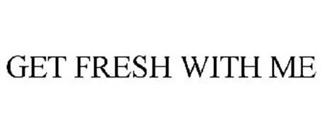 GET FRESH WITH ME