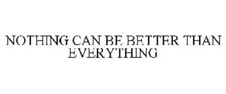 NOTHING CAN BE BETTER THAN EVERYTHING