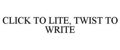 CLICK TO LITE, TWIST TO WRITE