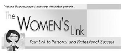 THE WOMEN'S LINK YOUR LINK TO PERSONAL AND PROFESSIONAL SUCCESS NATIONAL BUSINESSWOMEN'S LEADERSHIP ASSOCIATION PRESENTS ...