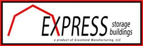 EXPRESS STORAGE BUILDINGS A PRODUCT OF GRACELAND MANUFACTURING, LLC