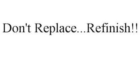 DON'T REPLACE...REFINISH!!