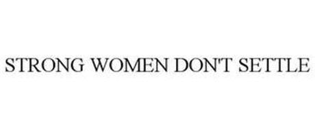 STRONG WOMEN DON'T SETTLE