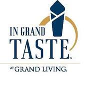 IN GRAND TASTE AT GRAND LIVING.