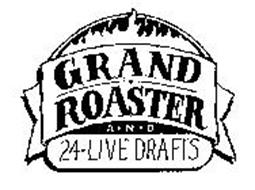 GRAND ROASTER A N D 24-LIVE DRAFTS