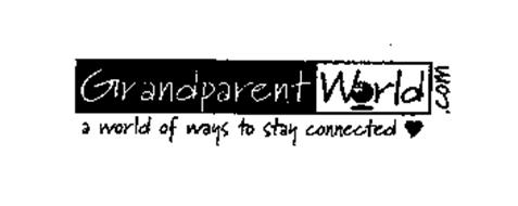GRANDPARENT WORLD.COM A WORLD OF WAYS TO STAY CONNECTED