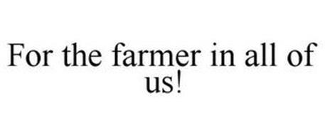 FOR THE FARMER IN ALL OF US!
